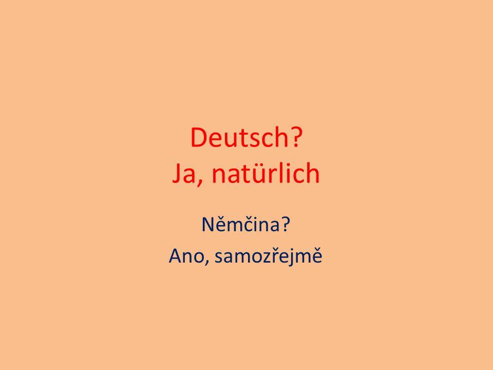 Deutsch Ja, natürlich Němčina Ano, samozřejmě