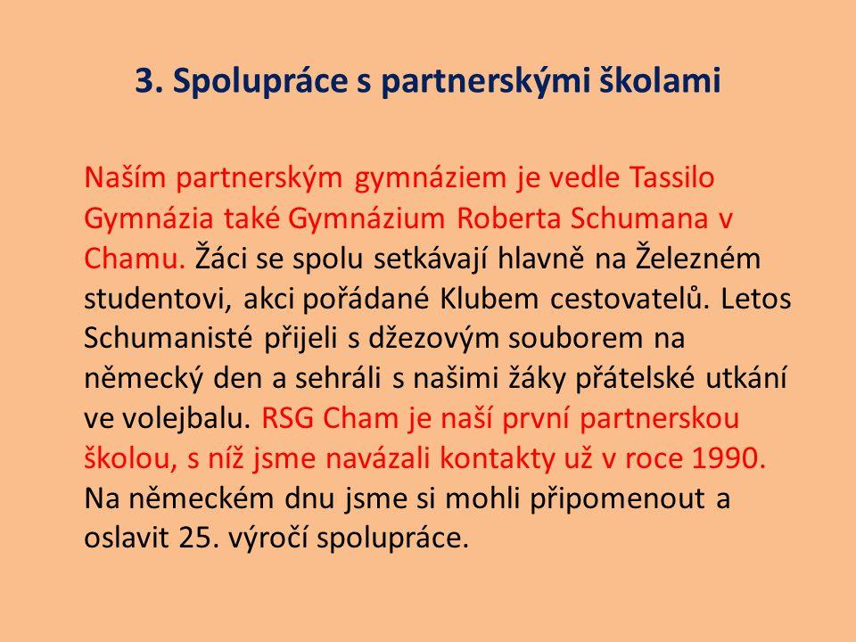 3. Spolupráce s partnerskými školami Naším partnerským gymnáziem je vedle Tassilo Gymnázia také Gymnázium Roberta Schumana v Chamu. Žáci se spolu setk