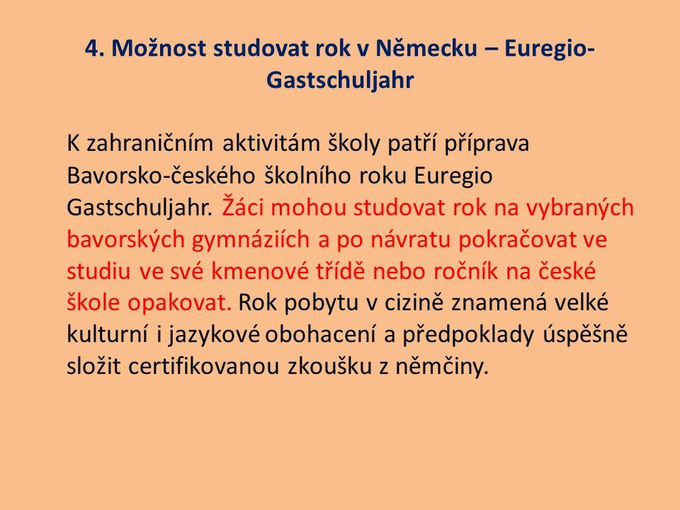 4. Možnost studovat rok v Německu – Euregio- Gastschuljahr K zahraničním aktivitám školy patří příprava Bavorsko-českého školního roku Euregio Gastsch