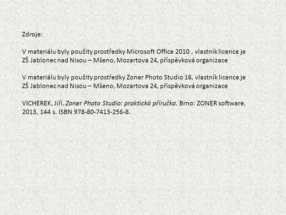 Zdroje: V materiálu byly použity prostředky Microsoft Office 2010, vlastník licence je ZŠ Jablonec nad Nisou – Mšeno, Mozartova 24, příspěvková organizace V materiálu byly použity prostředky Zoner Photo Studio 16, vlastník licence je ZŠ Jablonec nad Nisou – Mšeno, Mozartova 24, příspěvková organizace VICHEREK, Jiří.