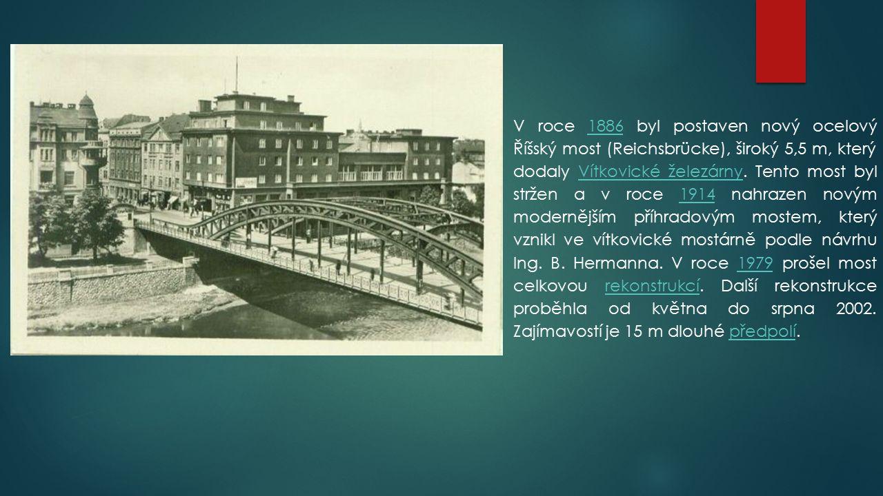 V roce 1886 byl postaven nový ocelový Říšský most (Reichsbrücke), široký 5,5 m, který dodaly Vítkovické železárny.