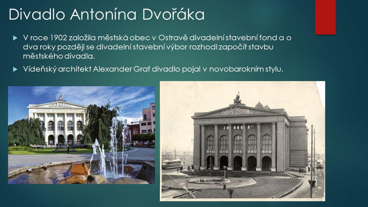 Divadlo Antonína Dvořáka  V roce 1902 založila městská obec v Ostravě divadelní stavební fond a o dva roky později se divadelní stavební výbor rozhodl započít stavbu městského divadla.