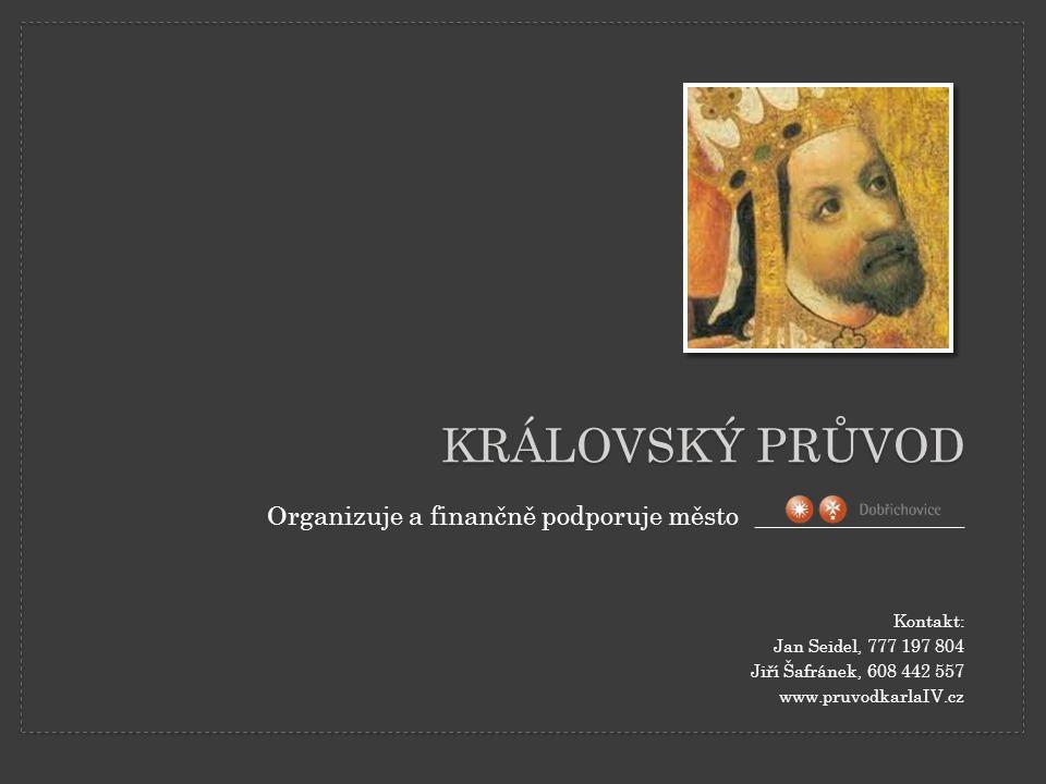 Organizuje a finančně podporuje město ________________ Kontakt: Jan Seidel, 777 197 804 Jiří Šafránek, 608 442 557 www.pruvodkarlaIV.cz KRÁLOVSKÝ PRŮVOD