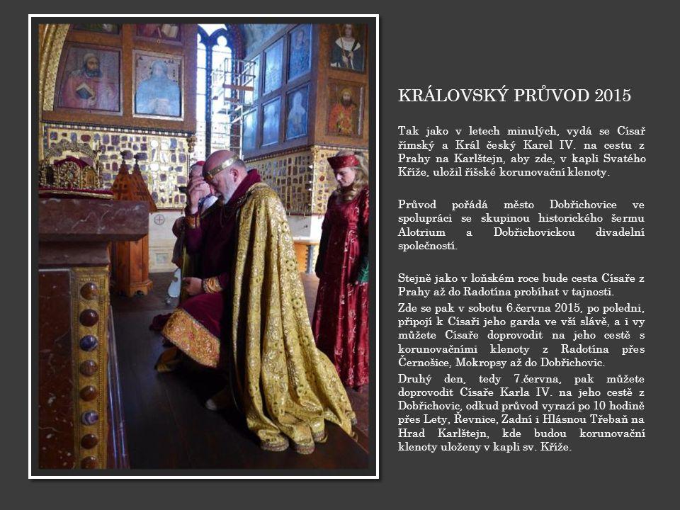 KRÁLOVSKÝ PRŮVOD 2015 Tak jako v letech minulých, vydá se Císař římský a Král český Karel IV. na cestu z Prahy na Karlštejn, aby zde, v kapli Svatého