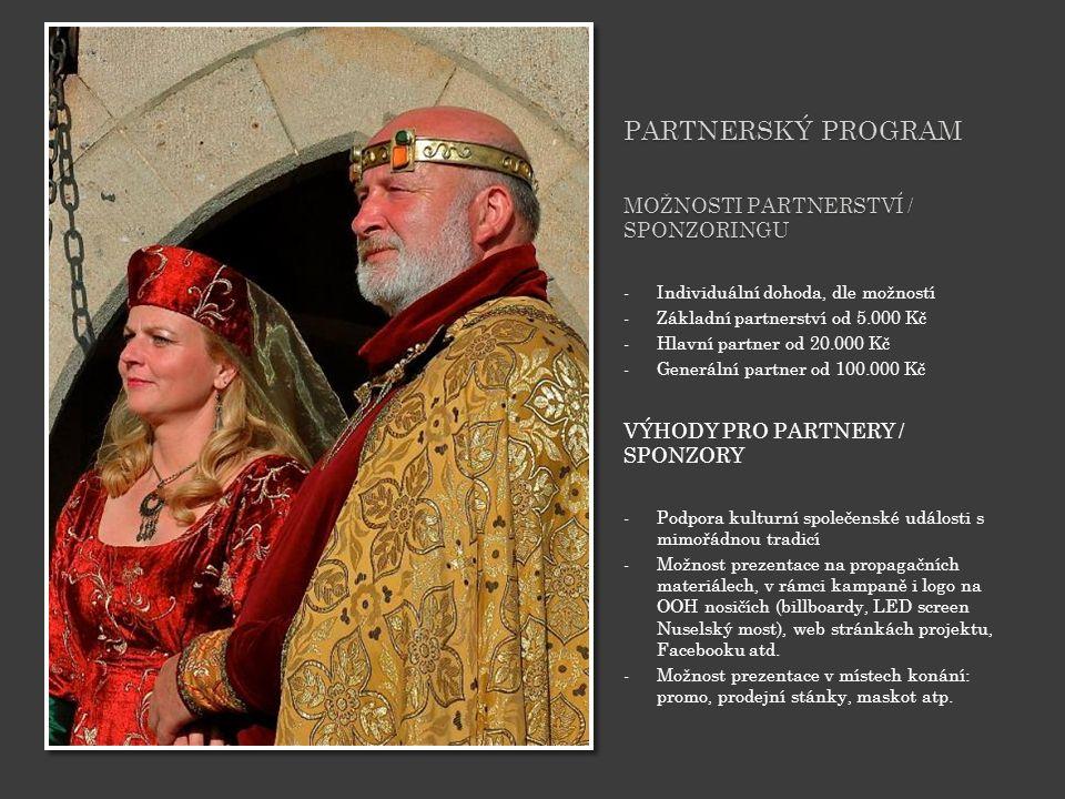 PARTNERSKÝ PROGRAM MOŽNOSTI PARTNERSTVÍ / SPONZORINGU -Individuální dohoda, dle možností -Základní partnerství od 5.000 Kč -Hlavní partner od 20.000 Kč -Generální partner od 100.000 Kč VÝHODY PRO PARTNERY / SPONZORY -Podpora kulturní společenské události s mimořádnou tradicí -Možnost prezentace na propagačních materiálech, v rámci kampaně i logo na OOH nosičích (billboardy, LED screen Nuselský most), web stránkách projektu, Facebooku atd.