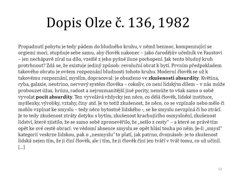 Dopis Olze č. 136, 1982 Propadnutí pobytu je tedy pádem do bludného kruhu, v němž bezmoc, kompenzující se orgiemi moci, stupňuje sebe samu, aby člověk