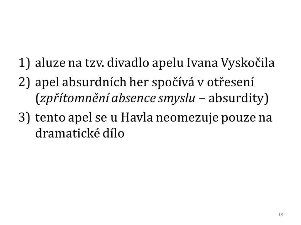 1)aluze na tzv. divadlo apelu Ivana Vyskočila 2)apel absurdních her spočívá v otřesení (zpřítomnění absence smyslu – absurdity) 3)tento apel se u Havl