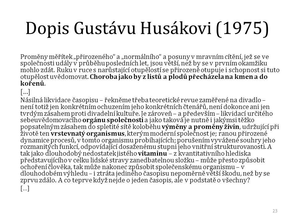 """Dopis Gustávu Husákovi (1975) Proměny měřítek """"přirozeného a """"normálního a posuny v mravním cítění, jež se ve společnosti udály v průběhu posledních let, jsou větší, než by se v prvním okamžiku mohlo zdát."""