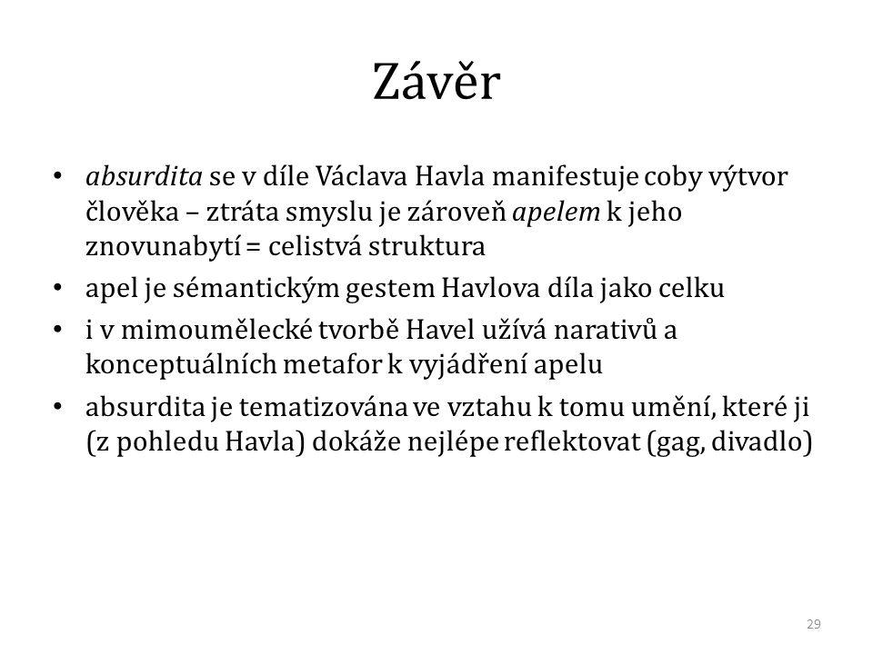 Závěr absurdita se v díle Václava Havla manifestuje coby výtvor člověka – ztráta smyslu je zároveň apelem k jeho znovunabytí = celistvá struktura apel