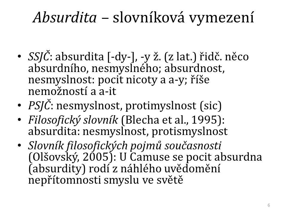 Absurdita – slovníková vymezení SSJČ: absurdita [-dy-], -y ž. (z lat.) řidč. něco absurdního, nesmyslného; absurdnost, nesmyslnost: pocit nicoty a a-y