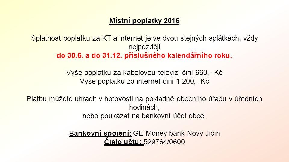 Místní poplatky 2016 Splatnost poplatku za KT a internet je ve dvou stejných splátkách, vždy nejpozději do 30.6. a do 31.12. příslušného kalendářního
