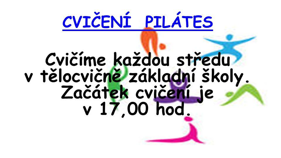 CVIČENÍ PILÁTES Cvičíme každou středu v tělocvičně základní školy. Začátek cvičení je v 17,00 hod.