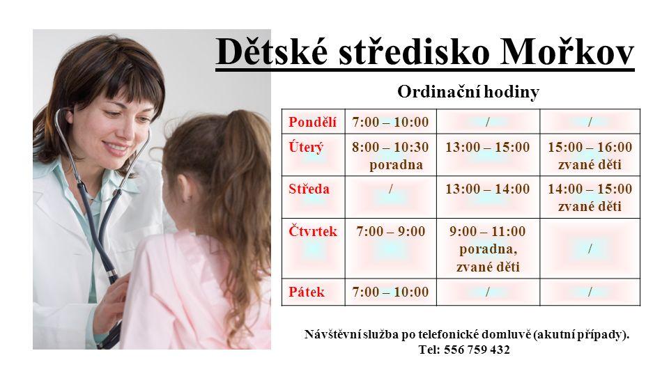 Dětské středisko Mořkov Ordinační hodiny Návštěvní služba po telefonické domluvě (akutní případy). Tel: 556 759 432 Pondělí7:00 – 10:00// Úterý8:00 –