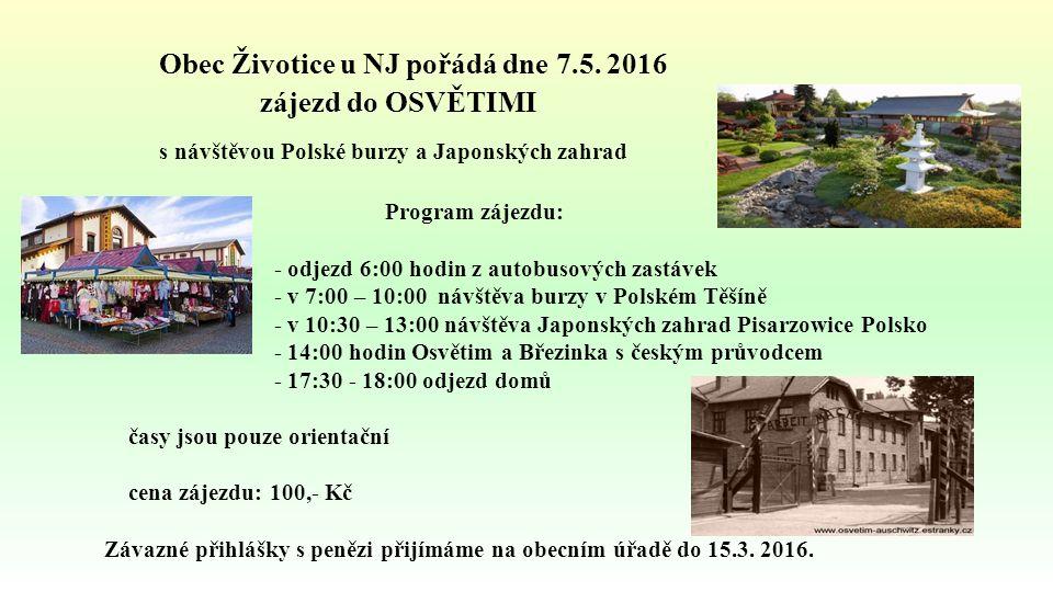 Obec Životice u NJ pořádá dne 7.5. 2016 zájezd do OSVĚTIMI s návštěvou Polské burzy a Japonských zahrad Program zájezdu: - odjezd 6:00 hodin z autobus