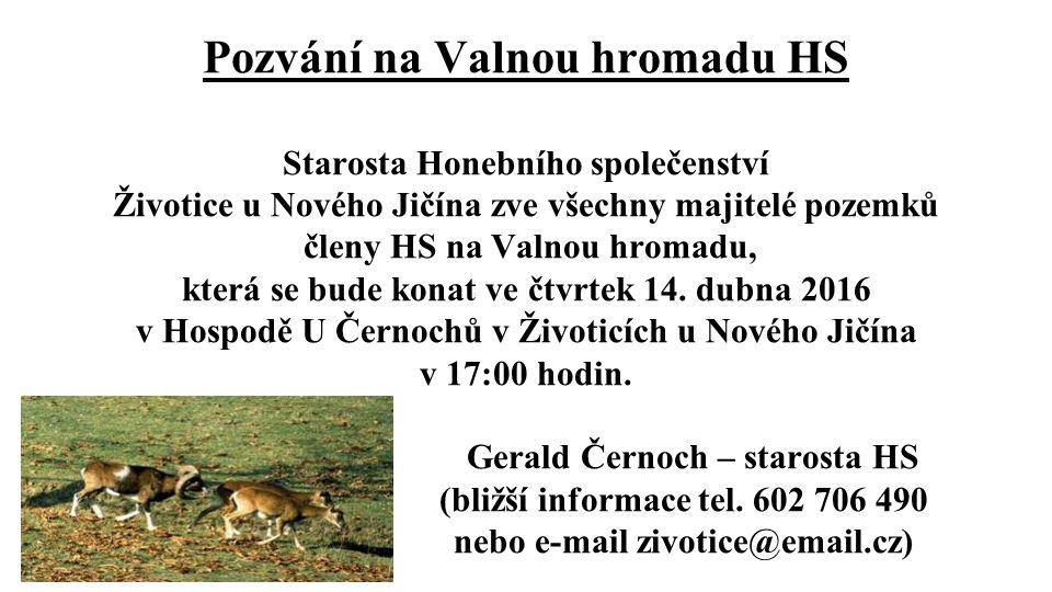 Pozvání na Valnou hromadu HS Starosta Honebního společenství Životice u Nového Jičína zve všechny majitelé pozemků členy HS na Valnou hromadu, která se bude konat ve čtvrtek 14.