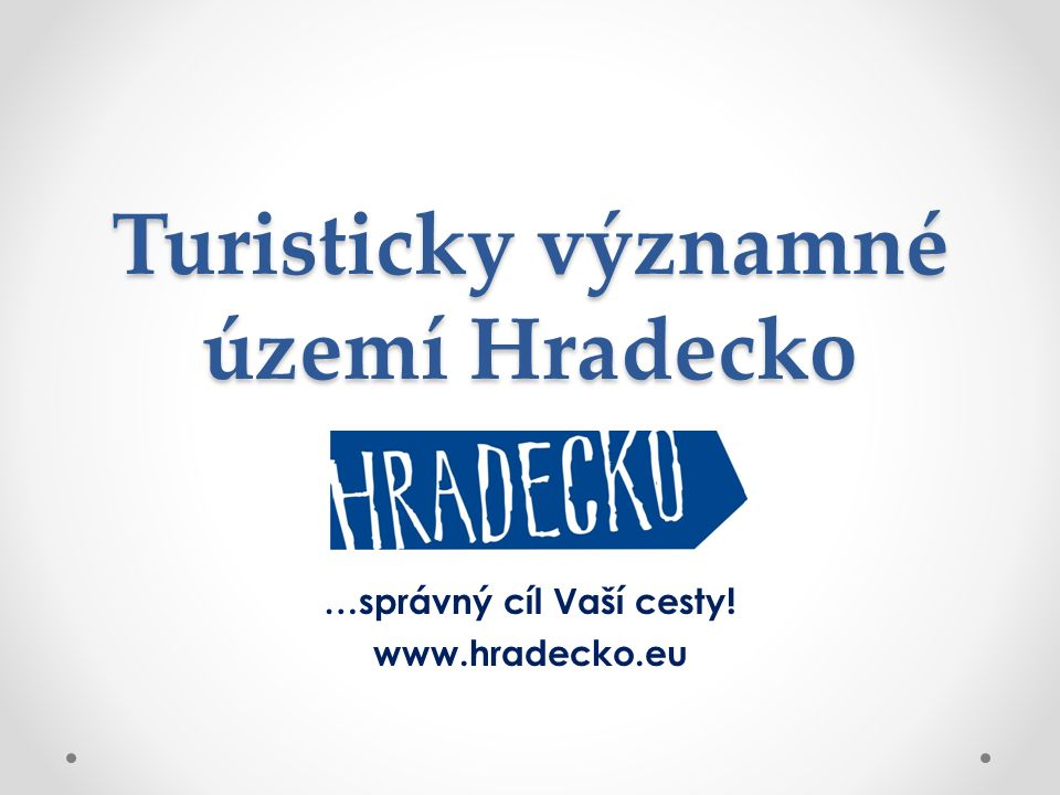 Turisticky významné území Hradecko …správný cíl Vaší cesty! www.hradecko.eu
