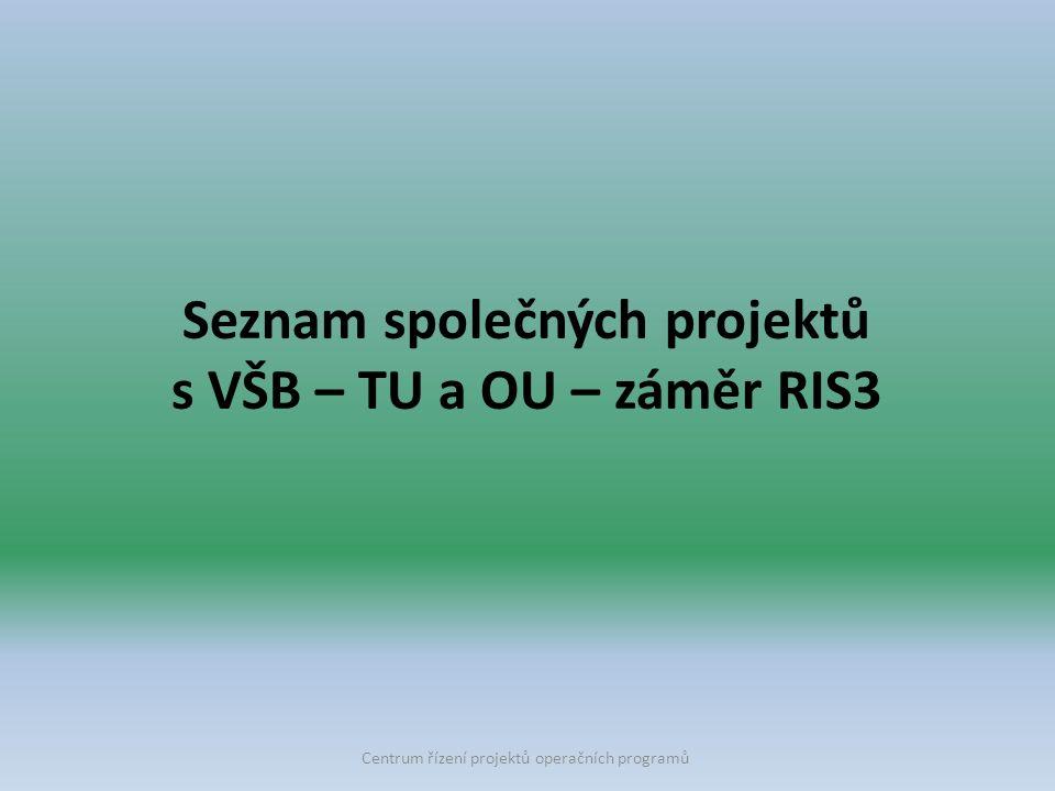 Seznam společných projektů s VŠB – TU a OU – záměr RIS3 Centrum řízení projektů operačních programů