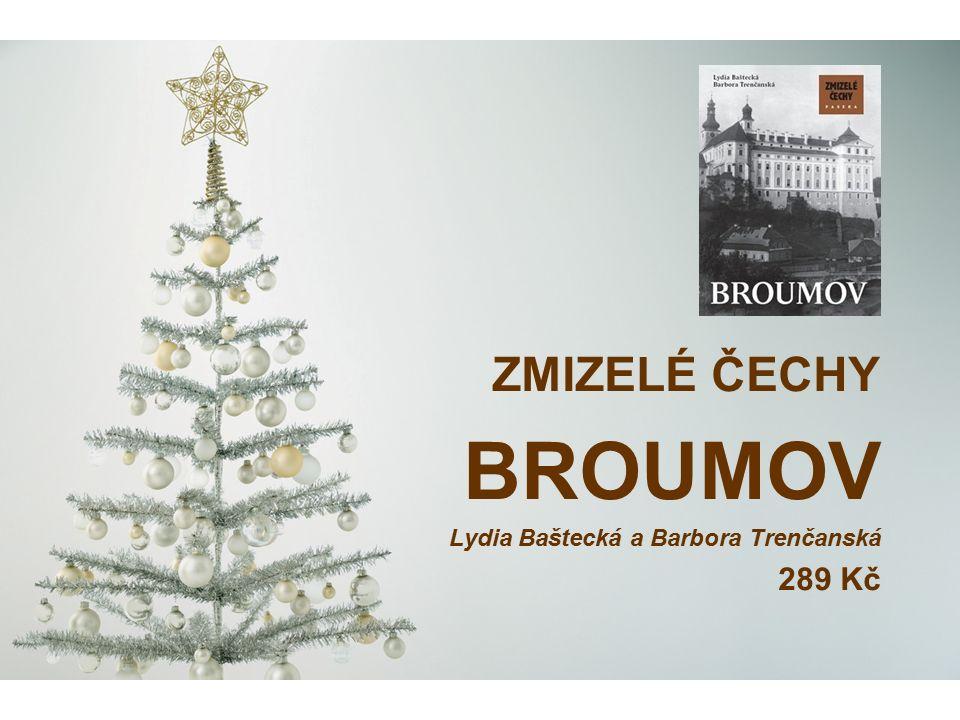 ZMIZELÉ ČECHY BROUMOV Lydia Baštecká a Barbora Trenčanská 289 Kč