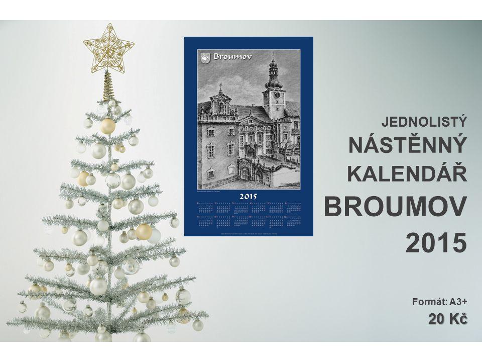 JEDNOLISTÝ NÁSTĚNNÝ KALENDÁŘ BROUMOV 2015 Formát: A3+ 20 Kč