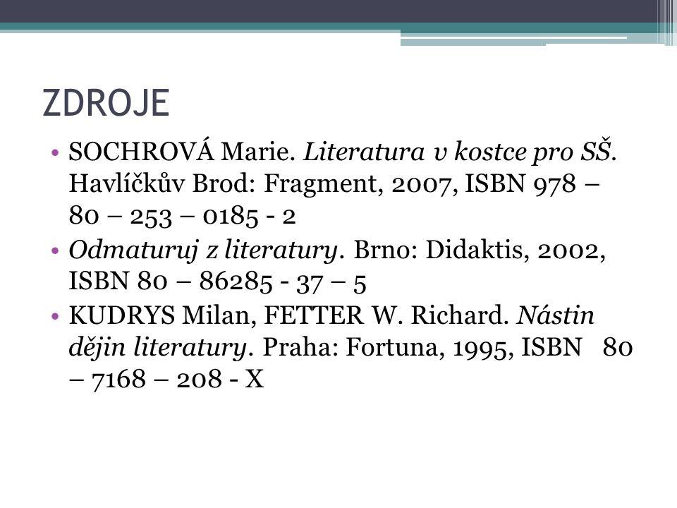 ZDROJE SOCHROVÁ Marie. Literatura v kostce pro SŠ. Havlíčkův Brod: Fragment, 2007, ISBN 978 – 80 – 253 – 0185 - 2 Odmaturuj z literatury. Brno: Didakt
