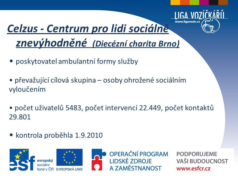 Celzus - Centrum pro lidi sociálně znevýhodněné (Diecézní charita Brno) poskytovatel ambulantní formy služby převažující cílová skupina – osoby ohrožené sociálním vyloučením počet uživatelů 5483, počet intervencí 22.449, počet kontaktů 29.801 kontrola proběhla 1.9.2010