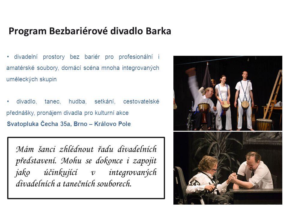 Program Bezbariérové divadlo Barka divadelní prostory bez bariér pro profesionální i amatérské soubory, domácí scéna mnoha integrovaných uměleckých skupin divadlo, tanec, hudba, setkání, cestovatelské přednášky, pronájem divadla pro kulturní akce Svatopluka Čecha 35a, Brno – Královo Pole Mám šanci zhlédnout řadu divadelních představení.