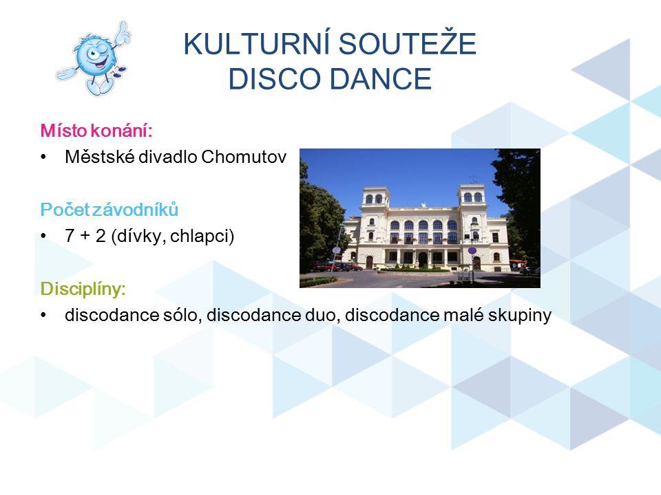 KULTURNÍ SOUTEŽE DISCO DANCE Místo konání: Městské divadlo Chomutov Počet závodníků 7 + 2 (dívky, chlapci) Disciplíny: discodance sólo, discodance duo