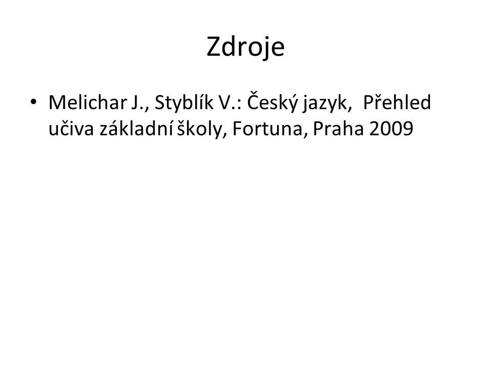 Zdroje Melichar J., Styblík V.: Český jazyk, Přehled učiva základní školy, Fortuna, Praha 2009