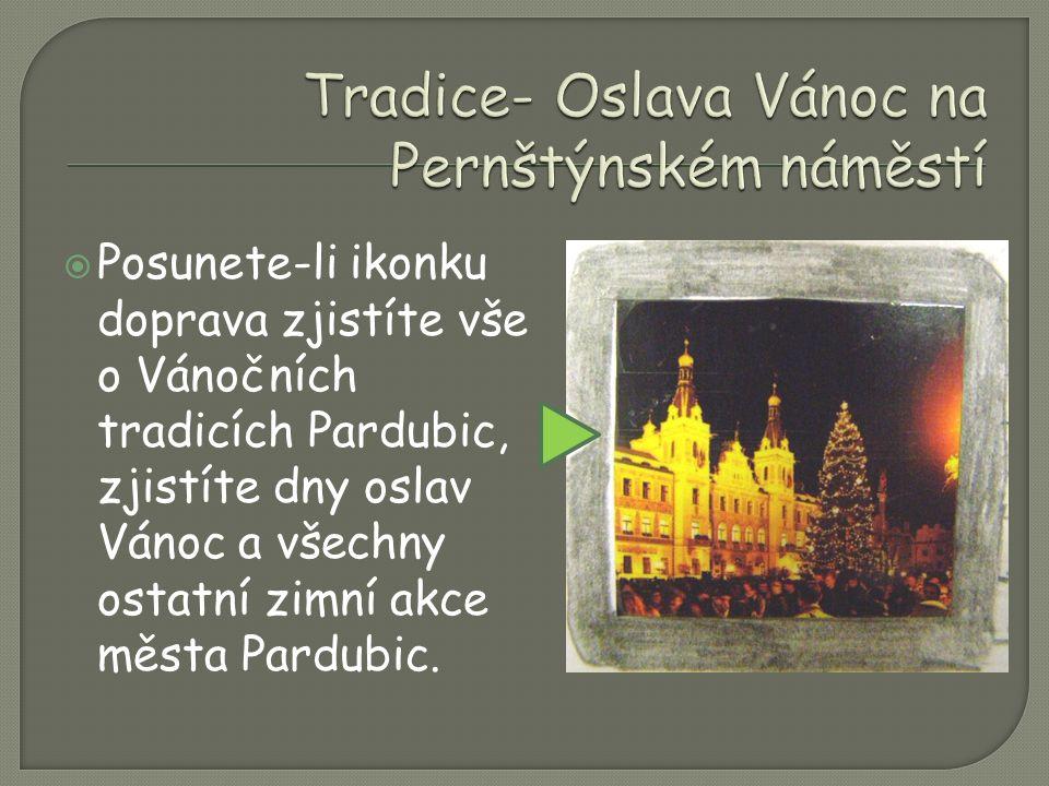 Posunete-li ikonku doprava zjistíte vše o Vánočních tradicích Pardubic, zjistíte dny oslav Vánoc a všechny ostatní zimní akce města Pardubic.