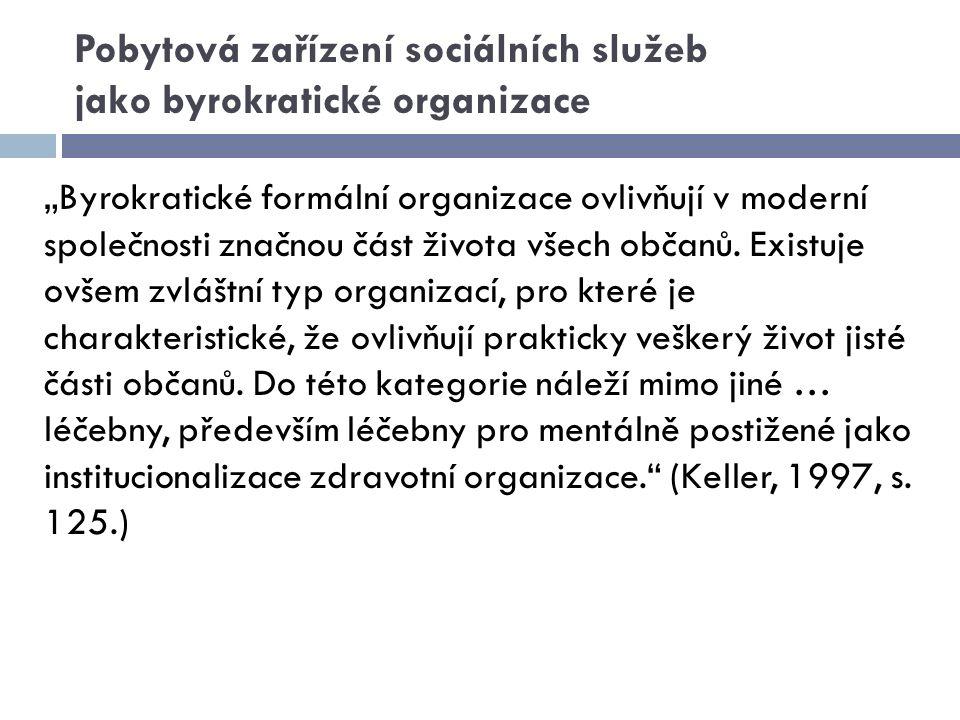"""Pobytová zařízení sociálních služeb jako byrokratické organizace """"Byrokratické formální organizace ovlivňují v moderní společnosti značnou část života"""