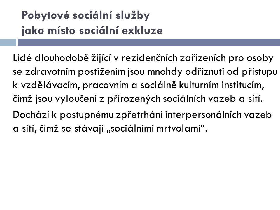 Sociální izolace jako důsledek sociální exkluze Možné příčiny sociální izolace v přirozeném prostředí: - dlouhodobá nezaměstnanost, - závislost na sociálních dávkách, - špatný zdravotní stav, - rozpad rodiny apod.