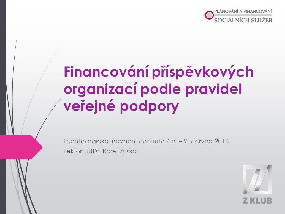 Financování příspěvkových organizací podle pravidel veřejné podpory Technologické inovační centrum Zlín – 9.