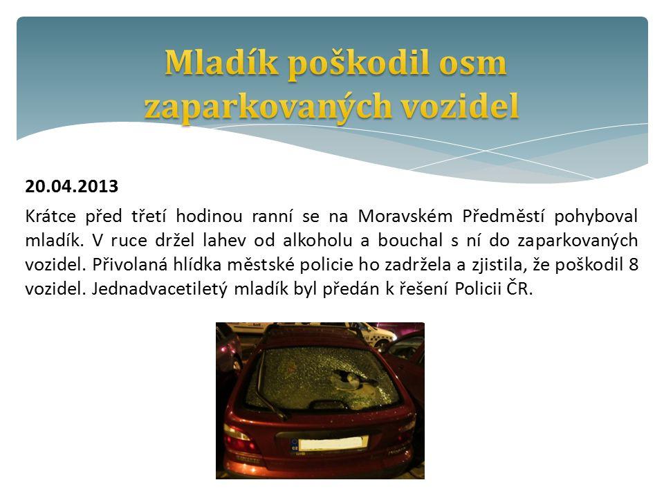 20.04.2013 Krátce před třetí hodinou ranní se na Moravském Předměstí pohyboval mladík.