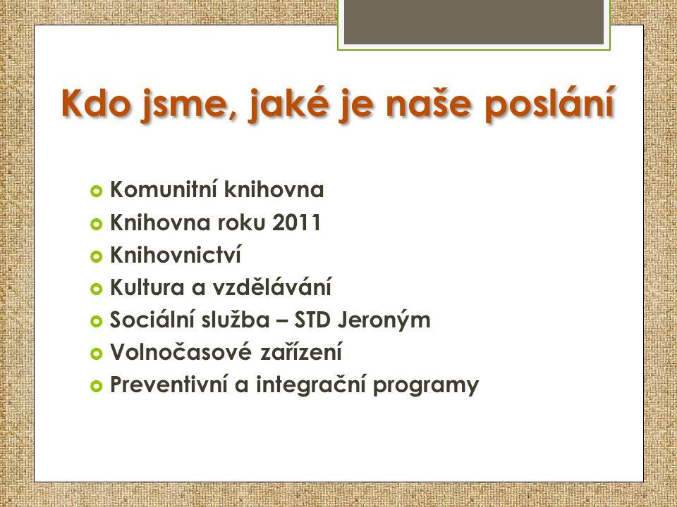 Kdo jsme, jaké je naše poslání  Komunitní knihovna  Knihovna roku 2011  Knihovnictví  Kultura a vzdělávání  Sociální služba – STD Jeroným  Volno
