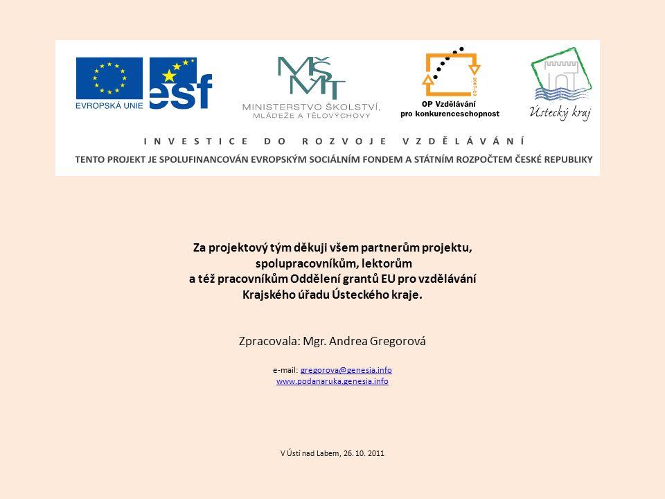 Za projektový tým děkuji všem partnerům projektu, spolupracovníkům, lektorům a též pracovníkům Oddělení grantů EU pro vzdělávání Krajského úřadu Ústec