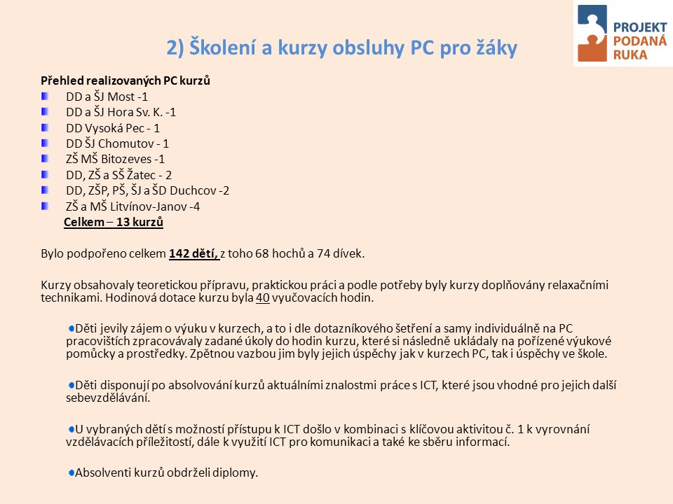2) Školení a kurzy obsluhy PC pro žáky Přehled realizovaných PC kurzů DD a ŠJ Most -1 DD a ŠJ Hora Sv. K. -1 DD Vysoká Pec - 1 DD ŠJ Chomutov - 1 ZŠ M