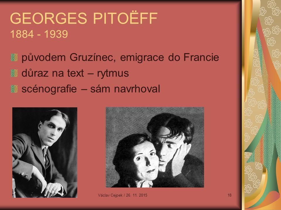 GEORGES PITOËFF 1884 - 1939 původem Gruzínec, emigrace do Francie důraz na text – rytmus scénografie – sám navrhoval Václav Cejpek / 26.