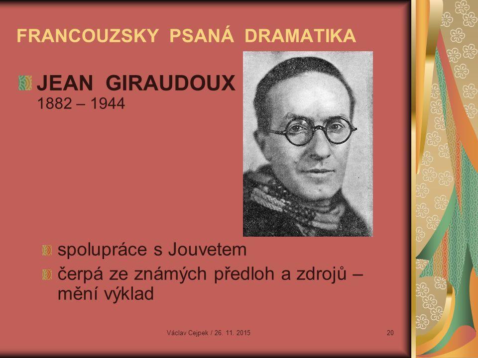 FRANCOUZSKY PSANÁ DRAMATIKA JEAN GIRAUDOUX 1882 – 1944 spolupráce s Jouvetem čerpá ze známých předloh a zdrojů – mění výklad Václav Cejpek / 26.