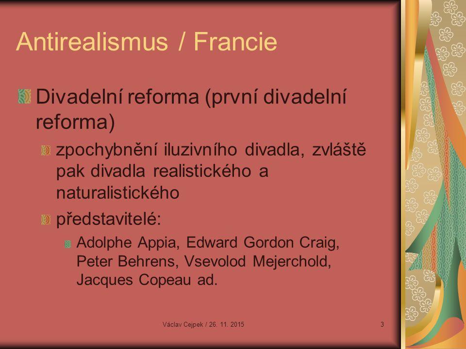 Antirealismus / Francie Divadelní reforma (první divadelní reforma) zpochybnění iluzivního divadla, zvláště pak divadla realistického a naturalistického představitelé: Adolphe Appia, Edward Gordon Craig, Peter Behrens, Vsevolod Mejerchold, Jacques Copeau ad.