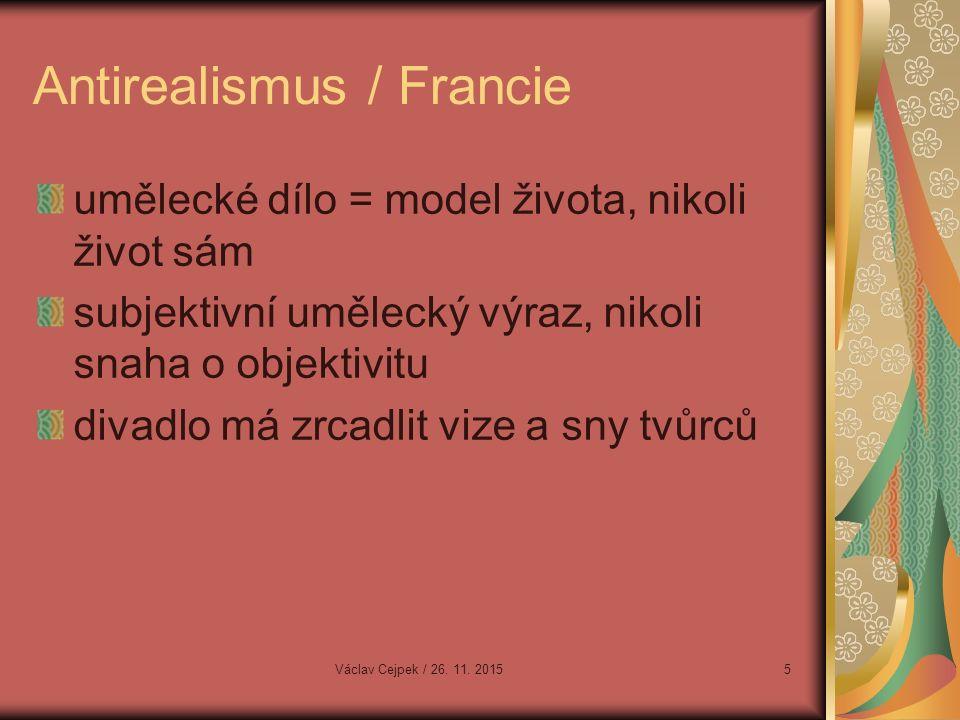 Antirealismus / Francie umělecké dílo = model života, nikoli život sám subjektivní umělecký výraz, nikoli snaha o objektivitu divadlo má zrcadlit vize a sny tvůrců Václav Cejpek / 26.