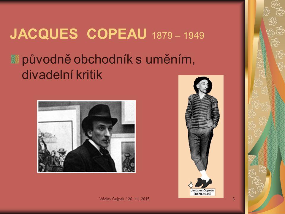 JACQUES COPEAU 1879 – 1949 původně obchodník s uměním, divadelní kritik Václav Cejpek / 26.