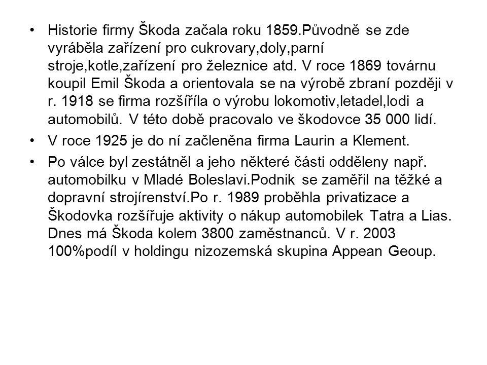 Historie firmy Škoda začala roku 1859.Původně se zde vyráběla zařízení pro cukrovary,doly,parní stroje,kotle,zařízení pro železnice atd. V roce 1869 t