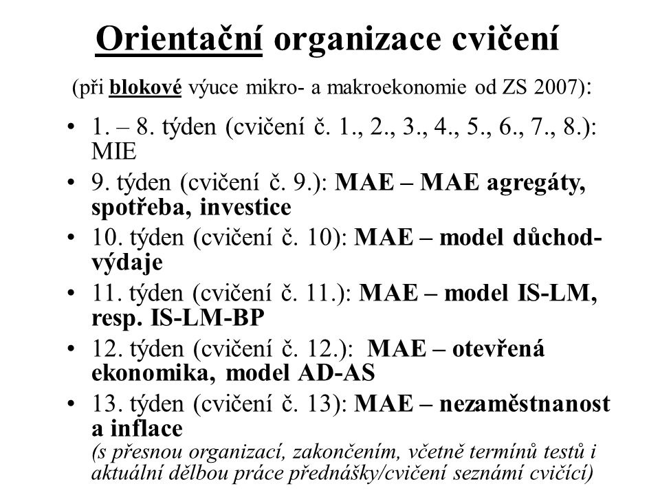 Orientační organizace cvičení (při blokové výuce mikro- a makroekonomie od ZS 2007) : 1. – 8. týden (cvičení č. 1., 2., 3., 4., 5., 6., 7., 8.): MIE 9