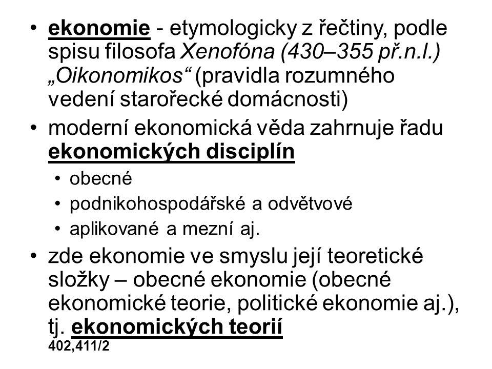 """ekonomie - etymologicky z řečtiny, podle spisu filosofa Xenofóna (430–355 př.n.l.) """"Oikonomikos (pravidla rozumného vedení starořecké domácnosti) moderní ekonomická věda zahrnuje řadu ekonomických disciplín obecné podnikohospodářské a odvětvové aplikované a mezní aj."""