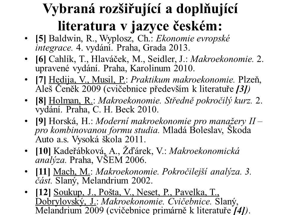 Vybraná rozšiřující a doplňující literatura v jazyce českém: [5] Baldwin, R., Wyplosz, Ch.: Ekonomie evropské integrace. 4. vydání. Praha, Grada 2013.