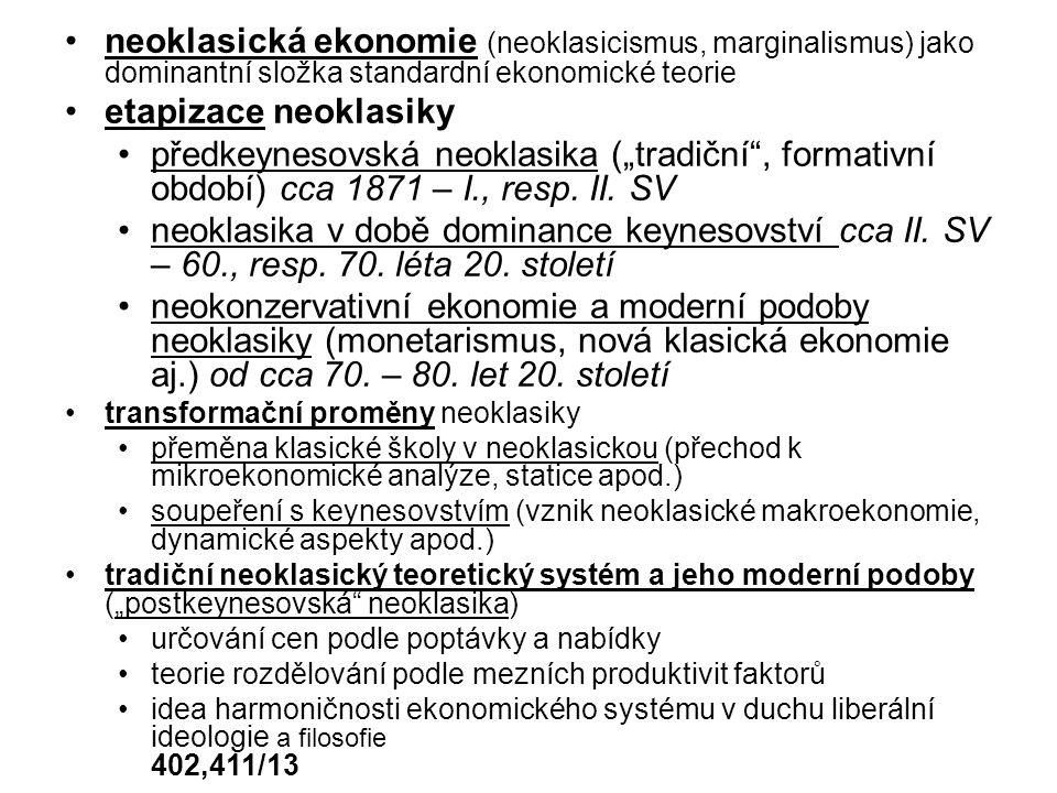 """neoklasická ekonomie (neoklasicismus, marginalismus) jako dominantní složka standardní ekonomické teorie etapizace neoklasiky předkeynesovská neoklasika (""""tradiční , formativní období) cca 1871 – I., resp."""