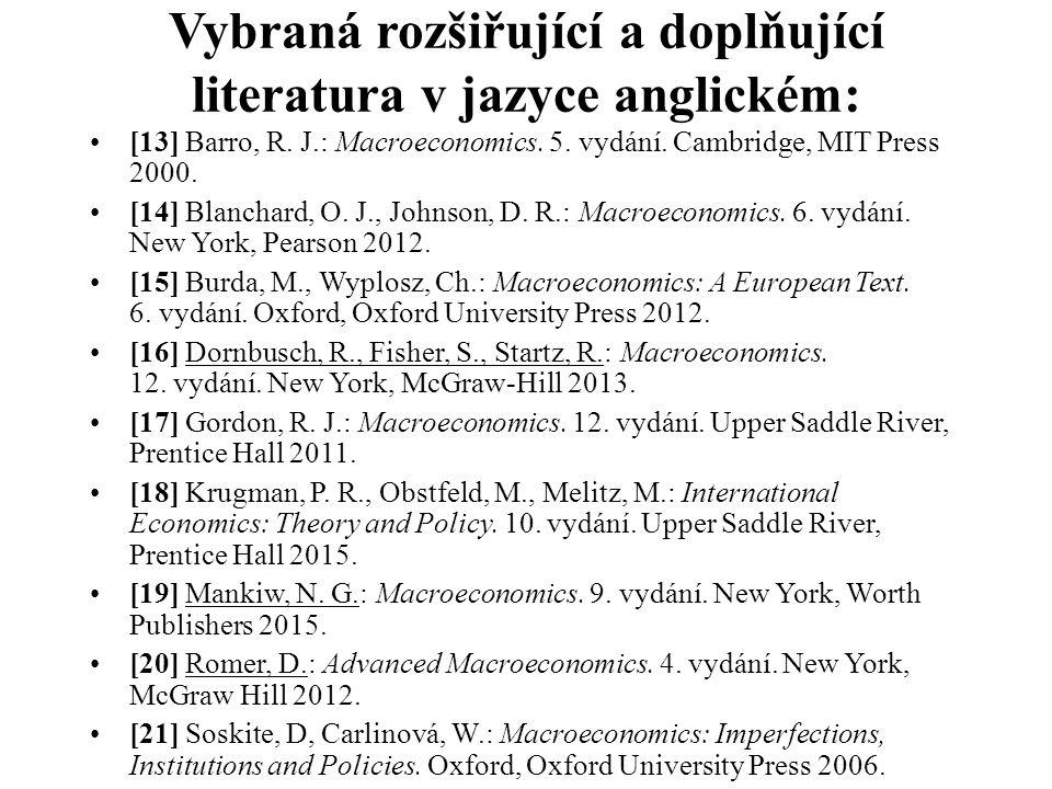 Vybraná rozšiřující a doplňující literatura v jazyce anglickém: [13] Barro, R. J.: Macroeconomics. 5. vydání. Cambridge, MIT Press 2000. [14] Blanchar