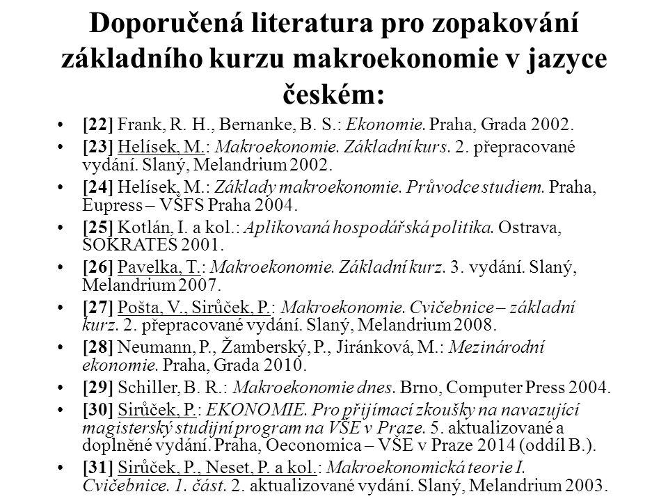 Doporučená literatura pro zopakování základního kurzu makroekonomie v jazyce českém: [22] Frank, R. H., Bernanke, B. S.: Ekonomie. Praha, Grada 2002.
