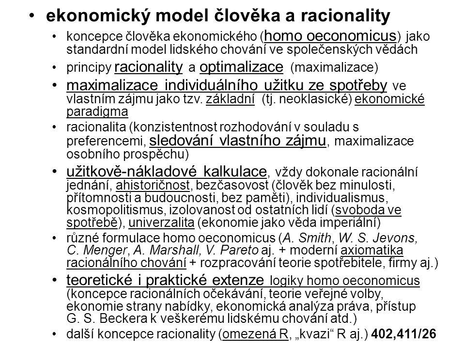 ekonomický model člověka a racionality koncepce člověka ekonomického ( homo oeconomicus ) jako standardní model lidského chování ve společenských vědách principy racionality a optimalizace (maximalizace) maximalizace individuálního užitku ze spotřeby ve vlastním zájmu jako tzv.