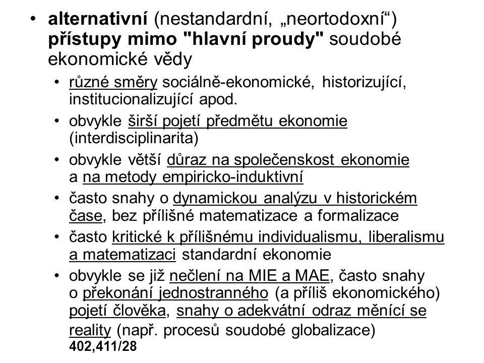 """alternativní (nestandardní, """"neortodoxní ) přístupy mimo hlavní proudy soudobé ekonomické vědy různé směry sociálně-ekonomické, historizující, institucionalizující apod."""